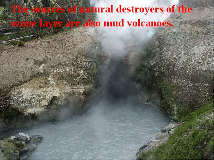The sources of natural destroyers of the ozone layer are also mud volcanoes.