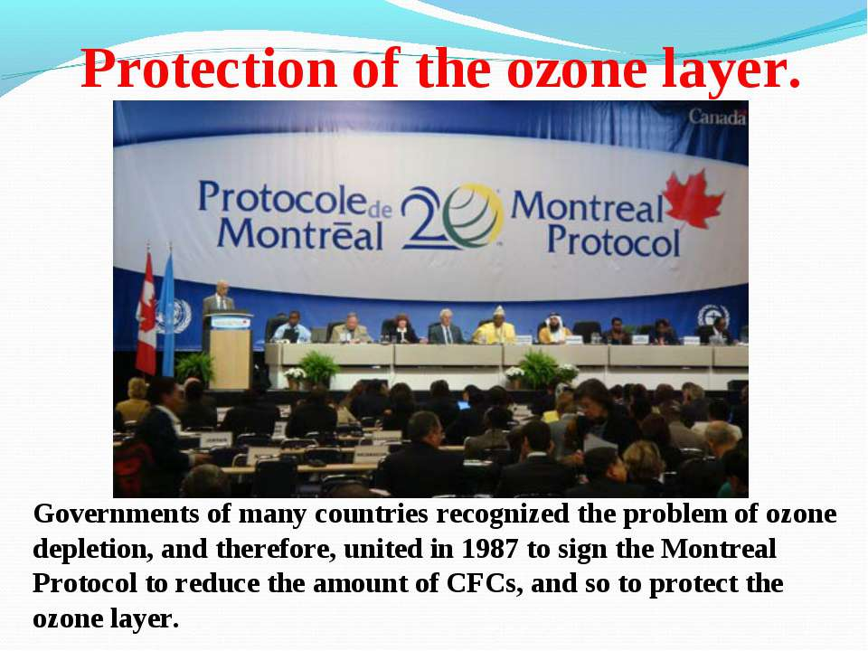 Protection of the ozone layer. Governments of many countries recognized the p...
