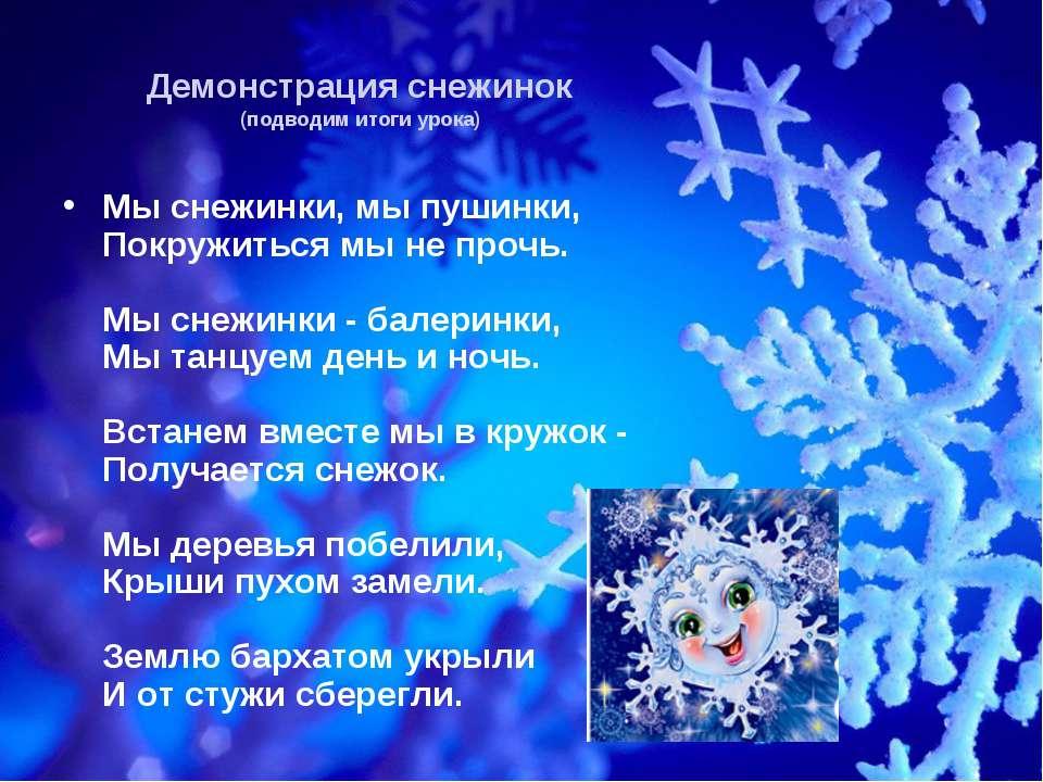Демонстрация снежинок (подводим итоги урока) Мы снежинки, мы пушинки, Покружи...