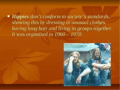 Hippies don't conform to society's standards, showing this by dressing in unu...