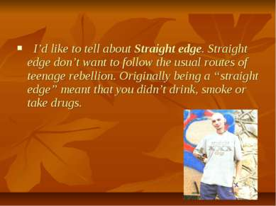 I'd like to tell about Straight edge. Straight edge don't want to follow the ...