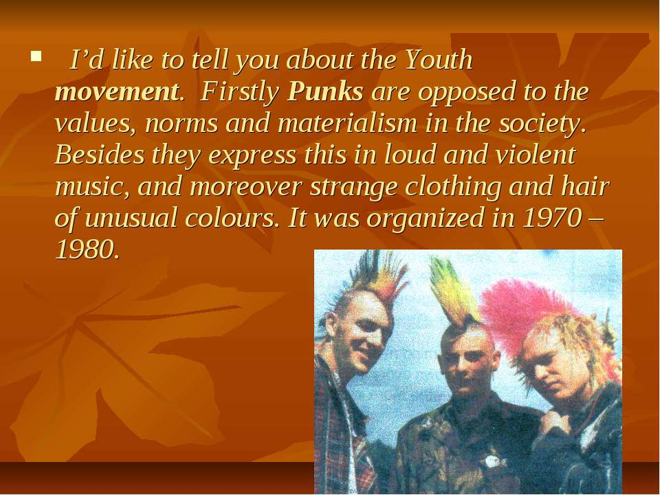 I'd like to tell you about the Youth movement. Firstly Punks are opposed to t...