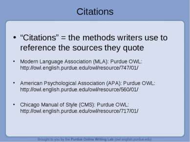 "Citations ""Citations"" = the methods writers use to reference the sources they..."