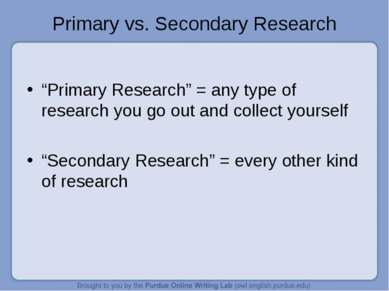 "Primary vs. Secondary Research ""Primary Research"" = any type of research you ..."