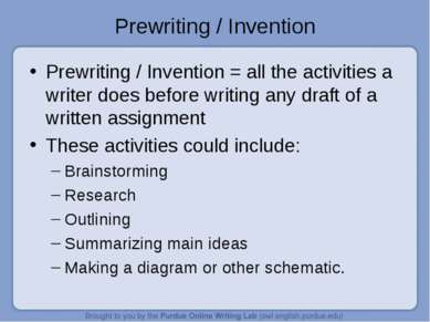 Prewriting / Invention Prewriting / Invention = all the activities a writer d...