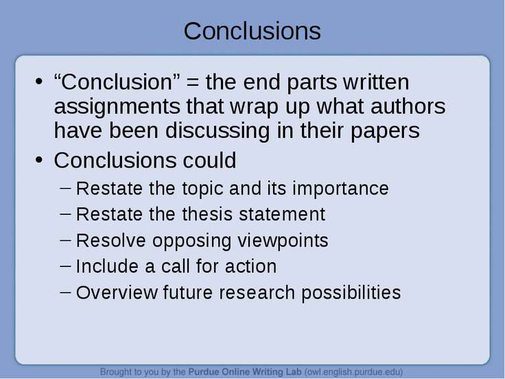 "Conclusions ""Conclusion"" = the end parts written assignments that wrap up wha..."