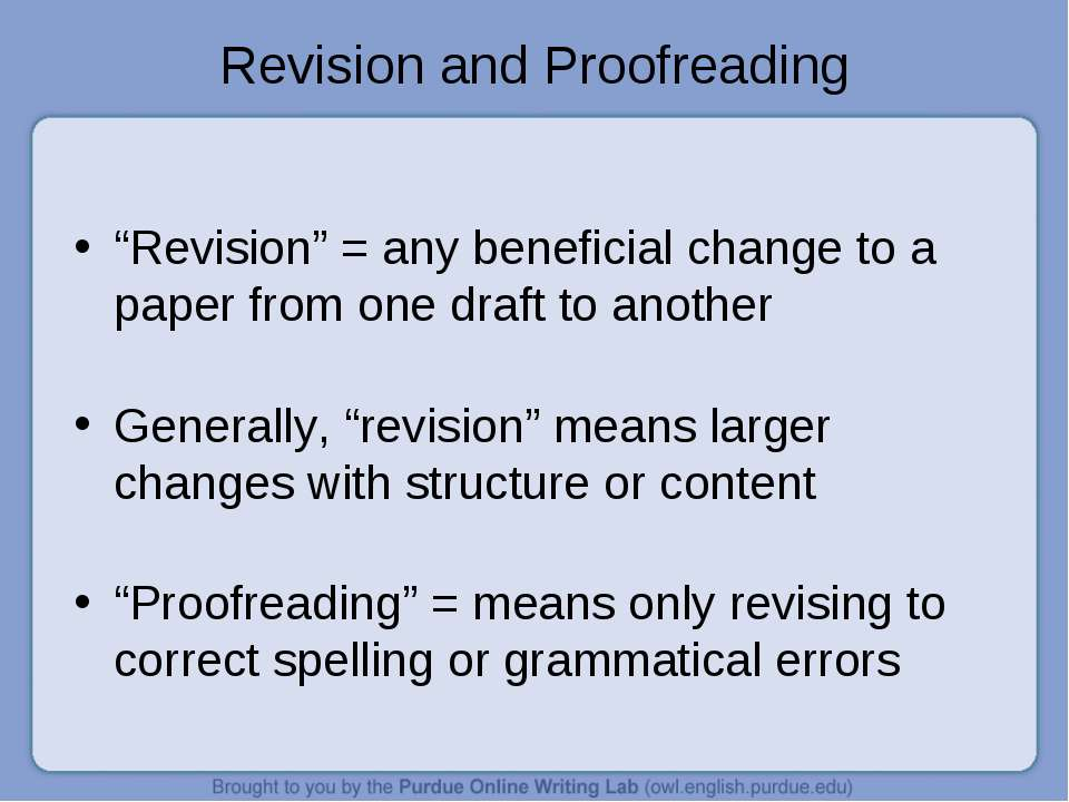 "Revision and Proofreading ""Revision"" = any beneficial change to a paper from ..."