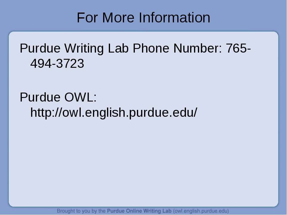 For More Information Purdue Writing Lab Phone Number: 765-494-3723 Purdue OWL...