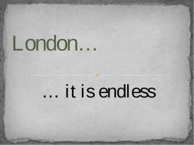 … it is endless London…