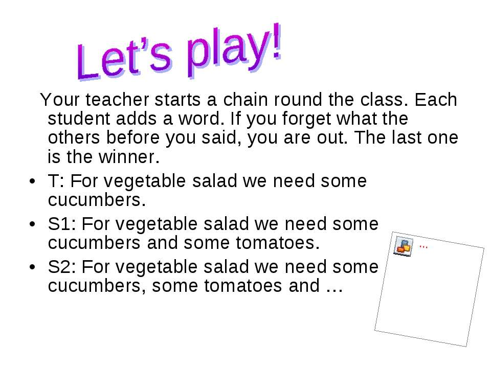 Your teacher starts a chain round the class. Each student adds a word. If you...