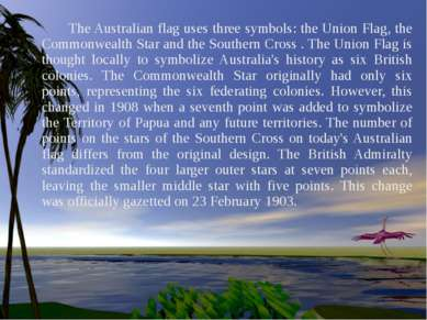The Australian flag uses three symbols: the Union Flag, the Commonwealth Star...