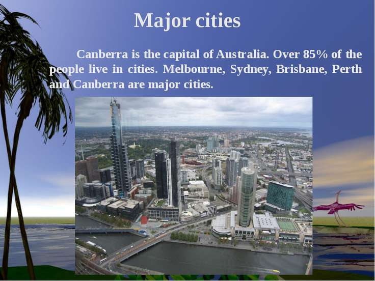 Major cities Canberra is the capital of Australia. Over 85% of the people liv...