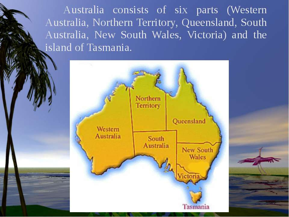 Australia consists of six parts (Western Australia, Northern Territory, Queen...