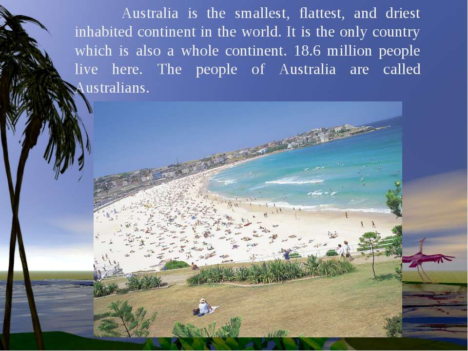 Australia is the smallest, flattest, and driest inhabited continent in the wo...