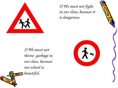 2) We must not fight in our class, because it is dangerous. 3) We must not th...