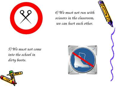 4) We must not run with scissors in the classroom, we can hurt each other. 5)...