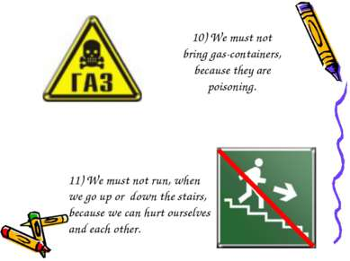 10) We must not bring gas-containers, because they are poisoning. 11) We must...