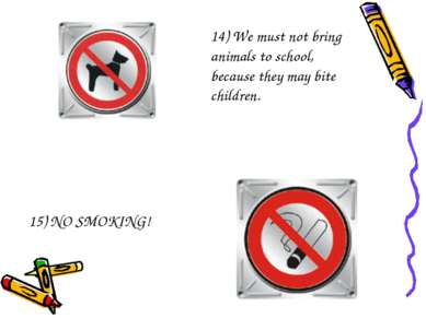 14) We must not bring animals to school, because they may bite children. 15) ...