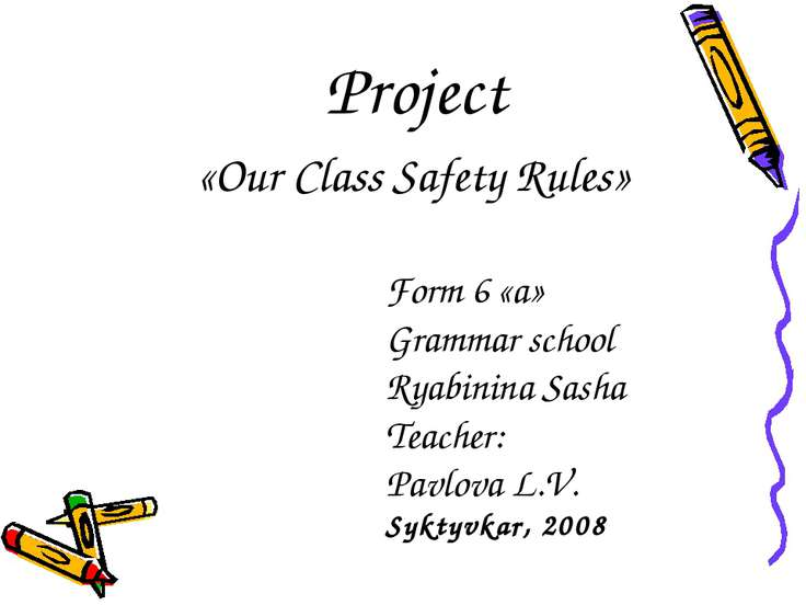 Project «Our Class Safety Rules» Form 6 «a» Grammar school Ryabinina Sasha Te...