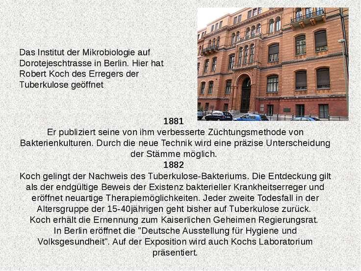 1881 Er publiziert seine von ihm verbesserte Züchtungsmethode von Bakterienku...