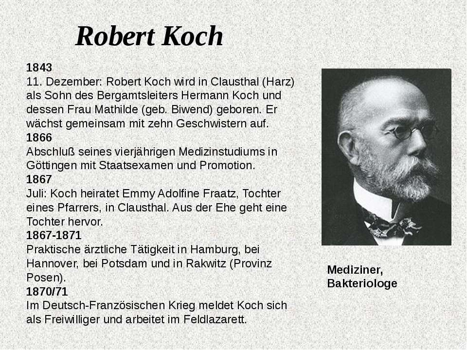 Robert Koch 1843 11. Dezember: Robert Koch wird in Clausthal (Harz) als Sohn ...