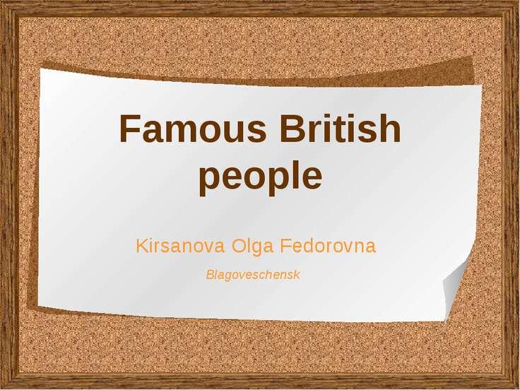 Famous British people Kirsanova Olga Fedorovna Blagoveschensk