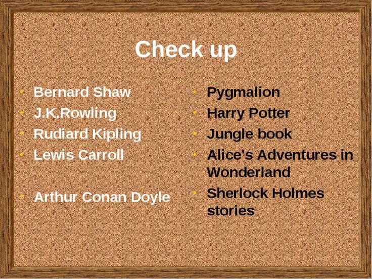 Check up Bernard Shaw J.K.Rowling Rudiard Kipling Lewis Carroll Arthur Conan ...