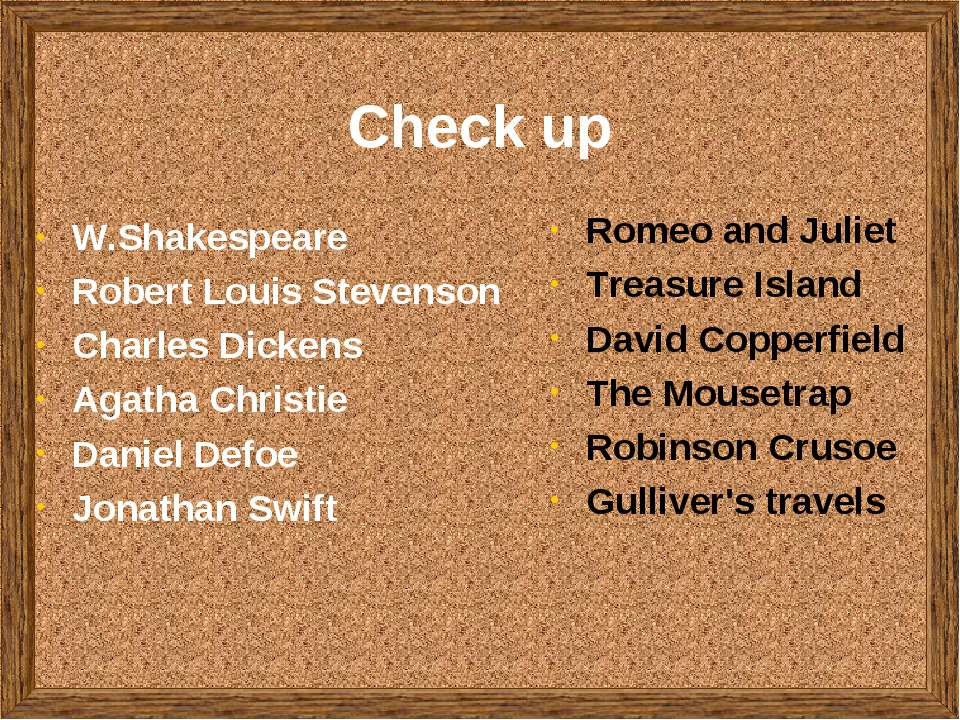 Check up W.Shakespeare Robert Louis Stevenson Charles Dickens Agatha Christie...