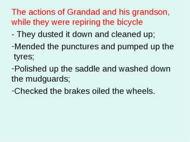 The actions of Grandad and his grandson, while they were repiring the bicycle...