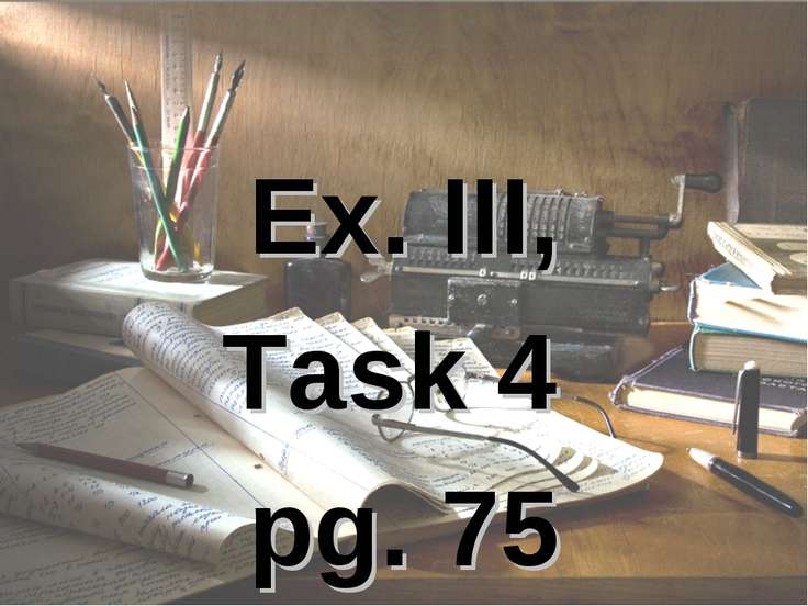 Ex. III, Task 4 pg. 75