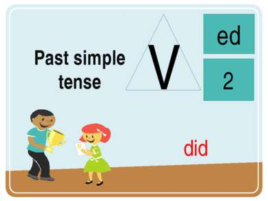 Past simple tense V ed 2 did