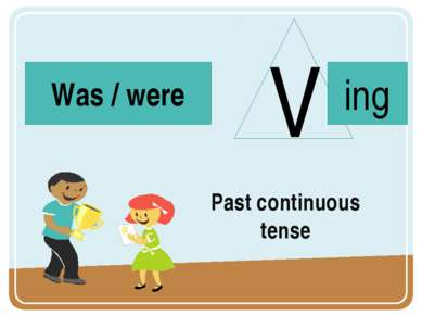 Past continuous tense V ing Was / were