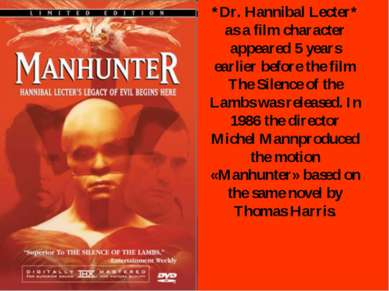 *Dr. Hannibal Lecter* as a film character appeared 5 years earlier before the...