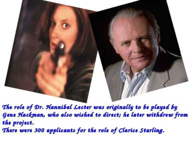 The role of Dr. Hannibal Lecter was originally to be played by Gene Hackman, ...