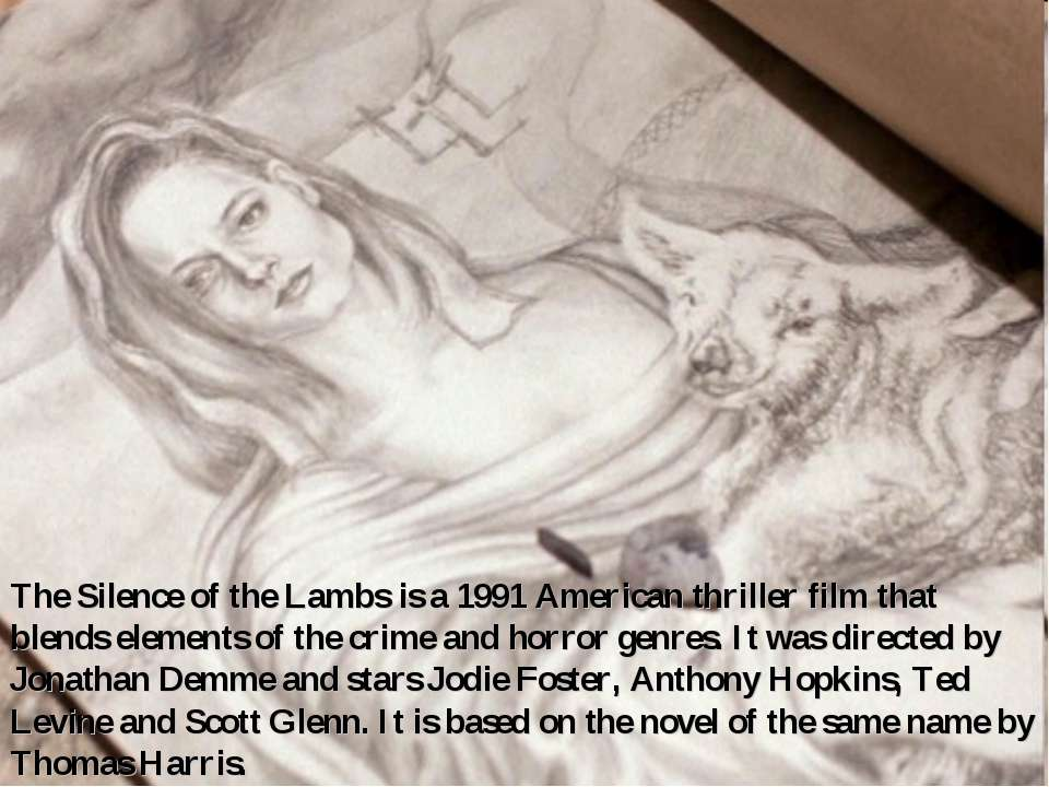 The Silence of the Lambs is a 1991 American thriller film that blends element...