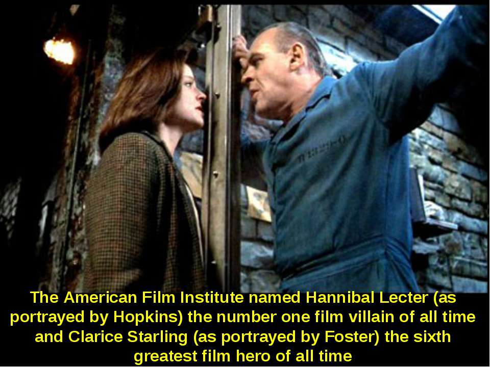 The American Film Institute named Hannibal Lecter (as portrayed by Hopkins) t...