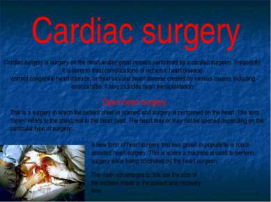Cardiac surgery Cardiac surgery is surgery on the heart and/or great vessels ...