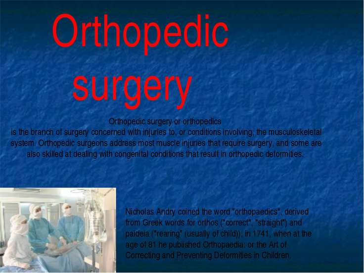 Orthopedic surgery Orthopedic surgery or orthopedics is the branch of surgery...