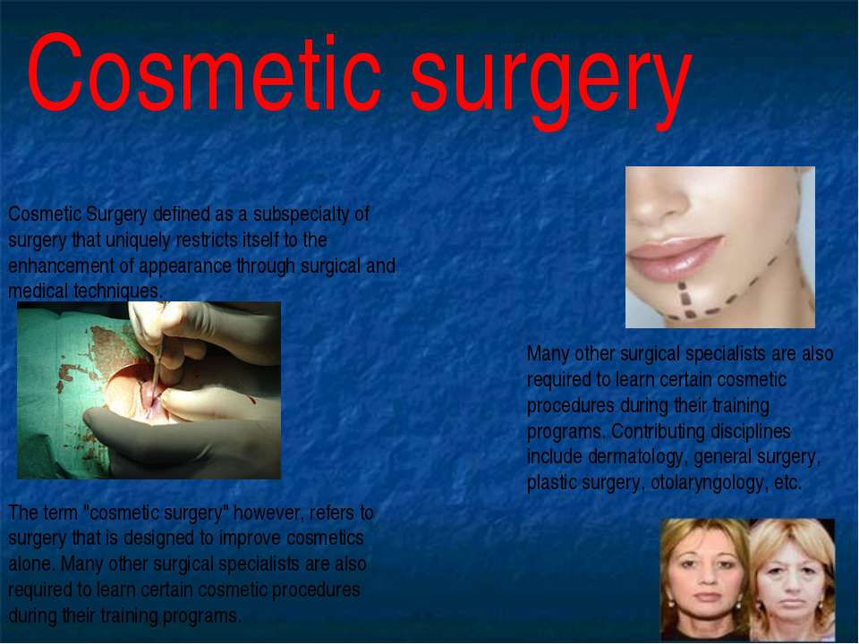 Cosmetic surgery Cosmetic Surgery defined as a subspecialty of surgery that u...