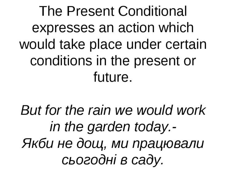 The Present Conditional expresses an action which would take place under cert...