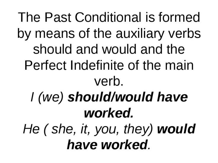 The Past Conditional is formed by means of the auxiliary verbs should and wou...
