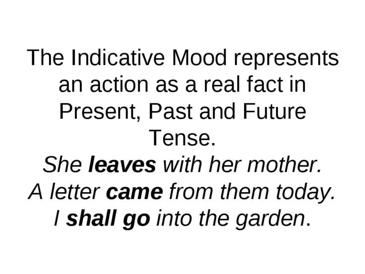 The Indicative Mood represents an action as a real fact in Present, Past and ...