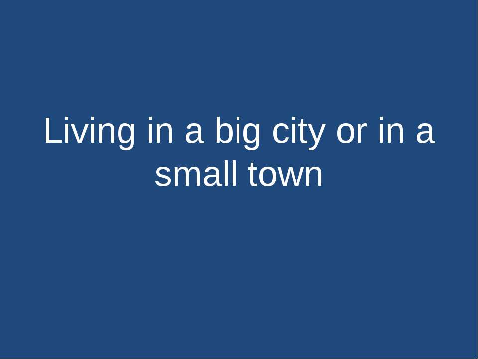 living in a large city or small town essay