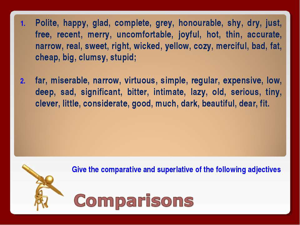 Give the comparative and superlative of the following adjectives Polite, happ...