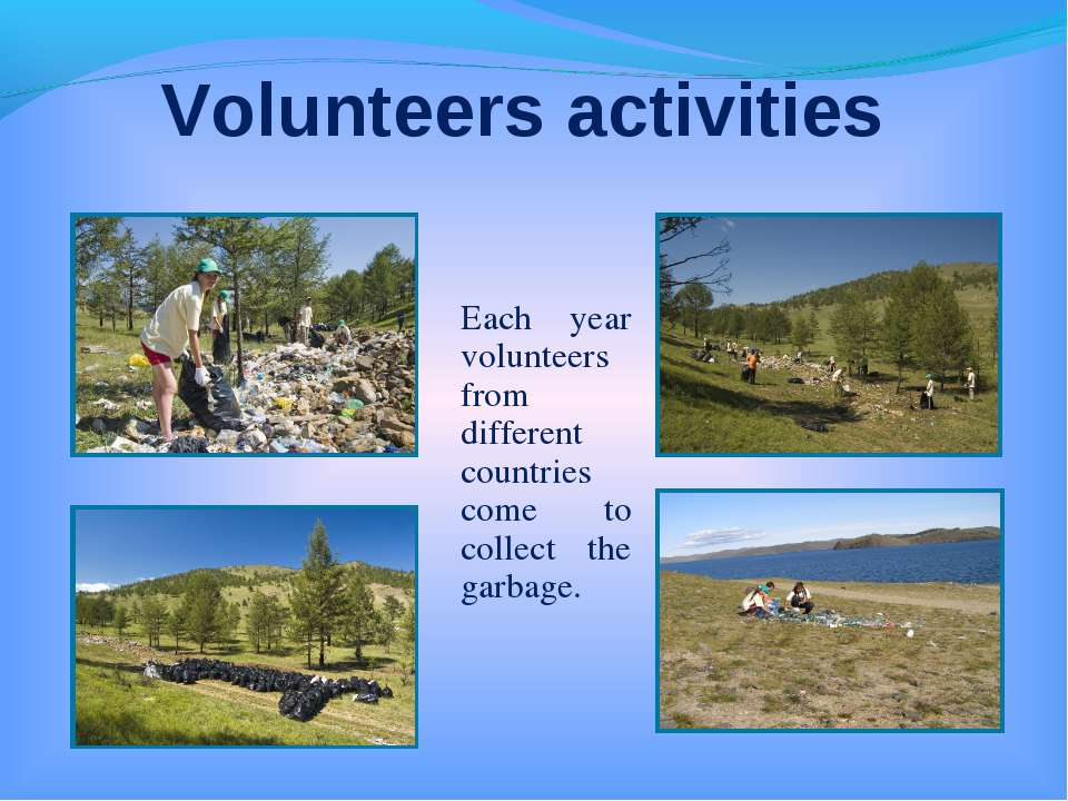 Volunteers activities Each year volunteers from different countries come to c...