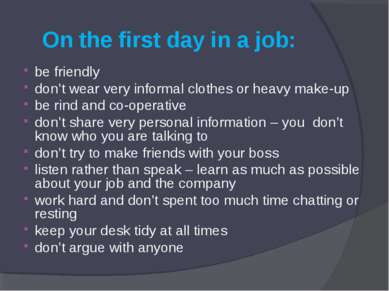 On the first day in a job: be friendly don't wear very informal clothes or he...