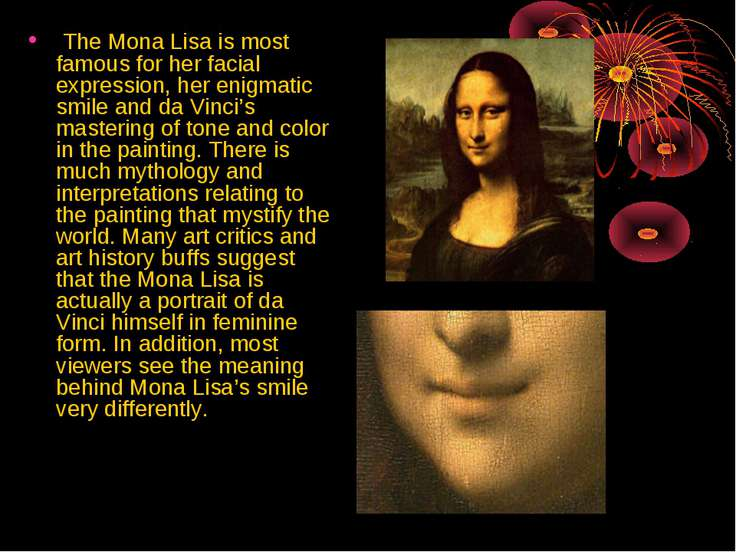 The Mona Lisa is most famous for her facial expression, her enigmatic smile a...