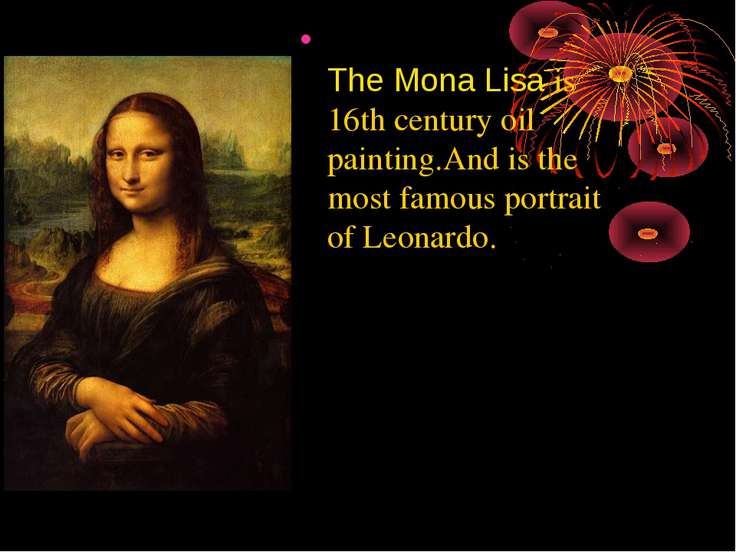 The Mona Lisa is 16th century oil painting.And is the most famous portrait of...
