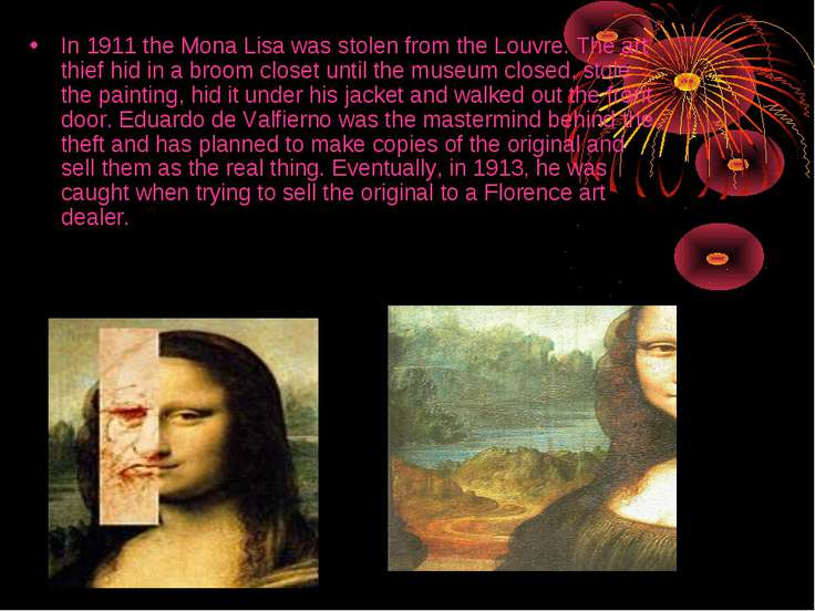 In 1911 the Mona Lisa was stolen from the Louvre. The art thief hid in a broo...