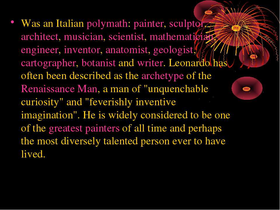 Was an Italian polymath: painter, sculptor, architect, musician, scientist, m...